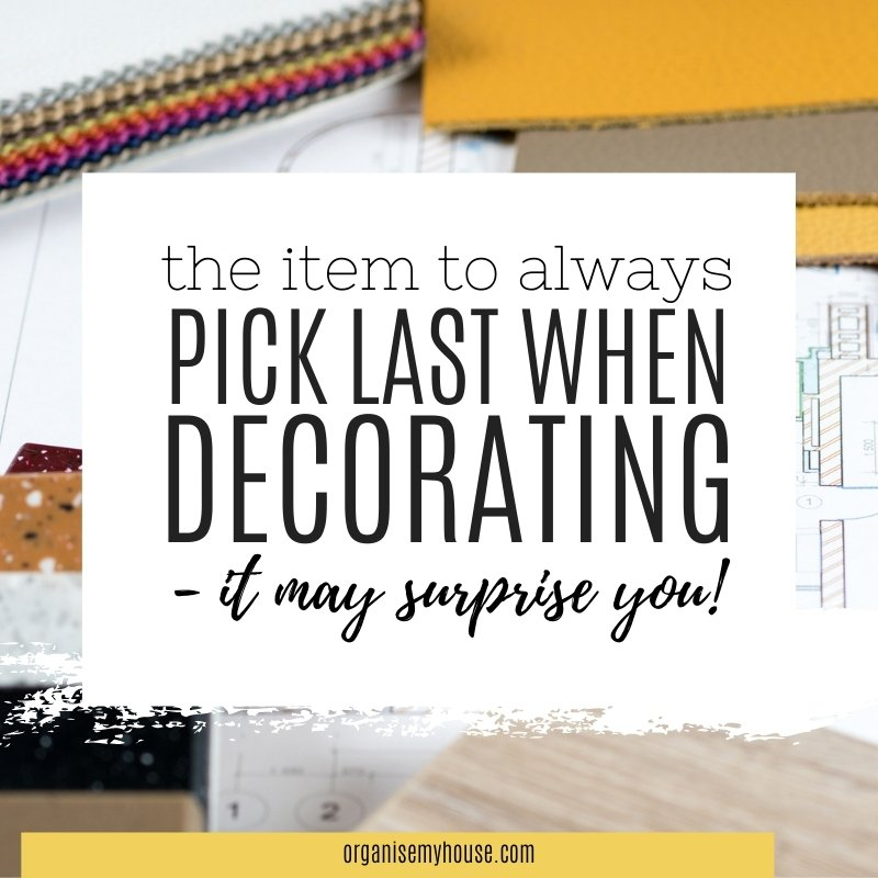 The item to always pick last when decorating - and it may surprise you!