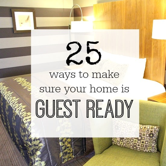 25 WAYS TO MAKE SURE YOUR HOME IS GUEST READY