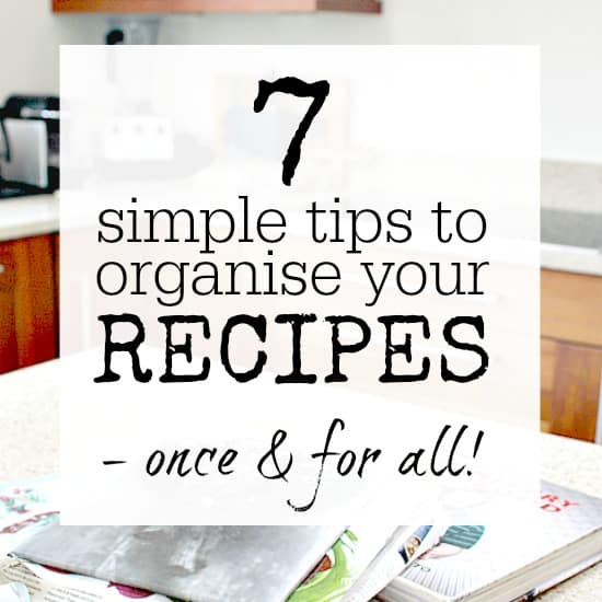 7 SIMPLE TIPS TO ORGANISE YOUR RECIPES