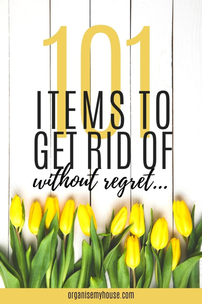 101 Items To Get Rid Of Without Regret