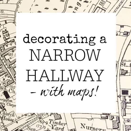 DECORATING A NARROW HALLWAY – WITH MAPS!