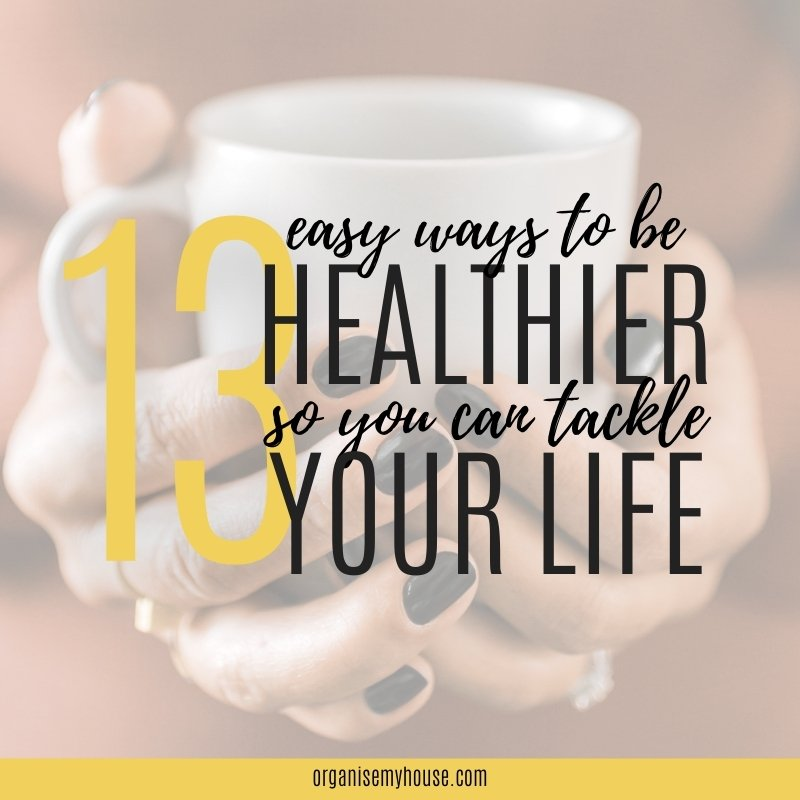 13 Easy Ways To Be Healthier And Happier Whatever Life Throws At You