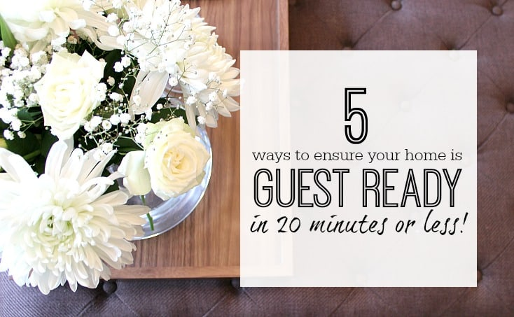 Quick ways to get your home guest ready quickly and easily