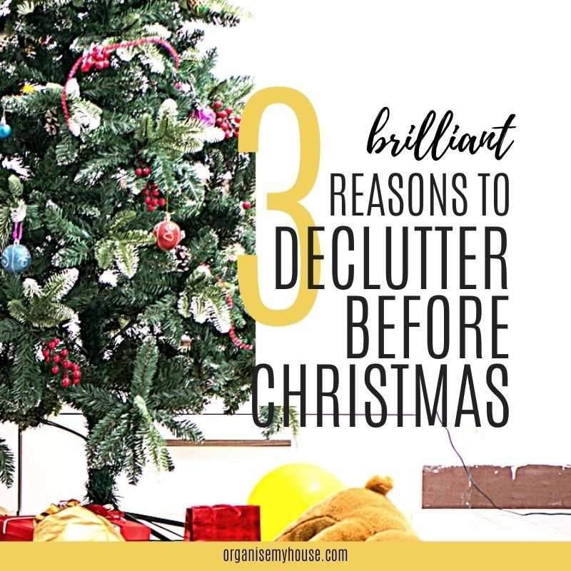3 GOOD REASONS TO DECLUTTER BEFORE CHRISTMAS (& WHAT TO GET RID OF) - 679 Declutter For Christmas sq w