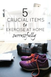 Exercise at home - tips and tricks to help, along with the 5 things you need to get started.