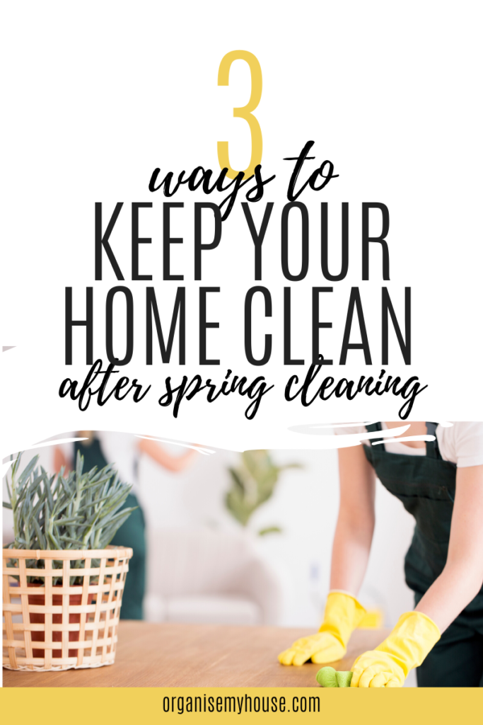 Lady cleaning with words '3 ways to keep your home clean after spring cleaning' at top