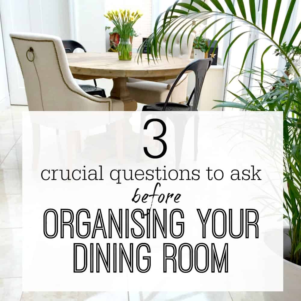 3 CRUCIAL THINGS TO ASK BEFORE ORGANISING YOUR DINING ROOM