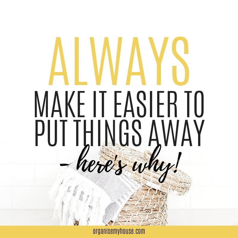 Why You Should Always Make It Easy To Put Things Away
