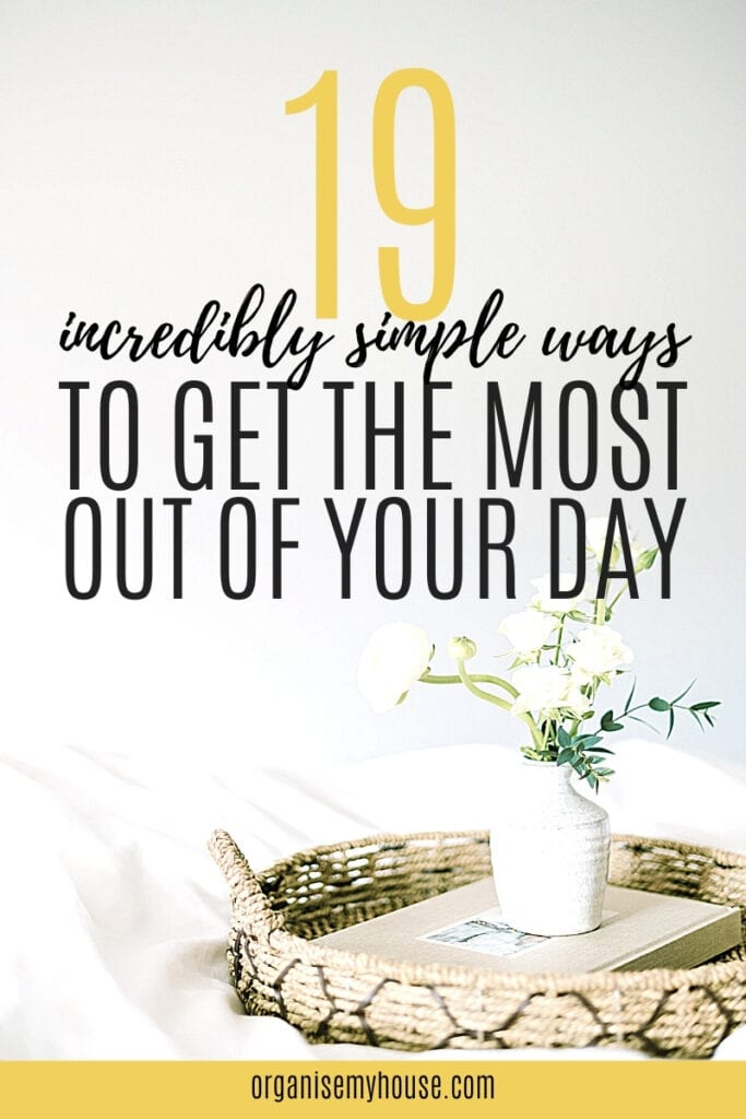 19 Incredibly Simple Ways To Get The Most Out Of Your Day