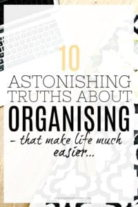 the 10 truths of organising that you need to learn so that you can get the most out of being organised - and get it done more quickly!