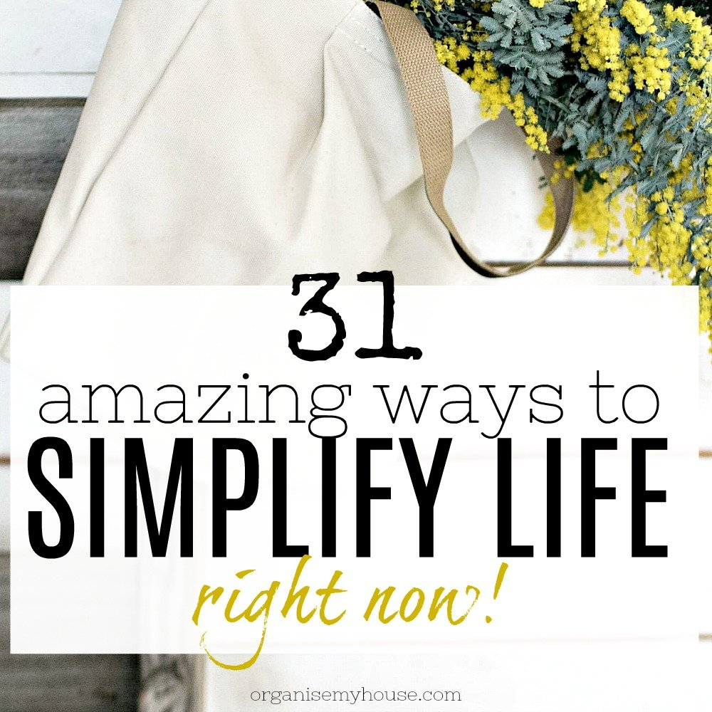 31 Ways to Simplify LIfe that You'll Love