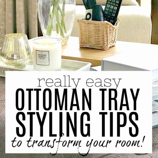EASY OTTOMAN TRAY STYLING TIPS THAT WILL TRANSFORM YOUR LIVING ROOM