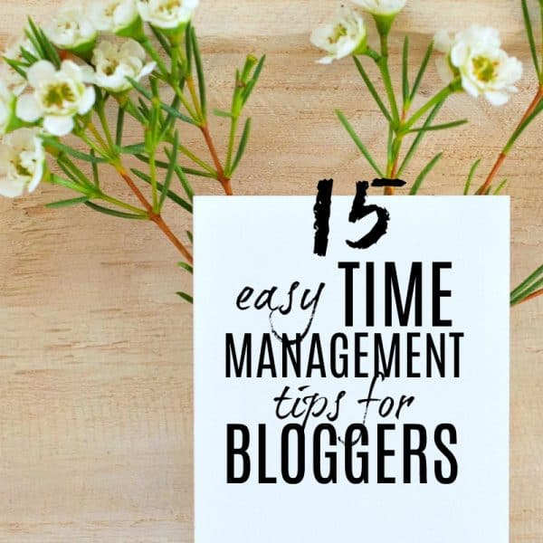 15 EASY TIME MANAGEMENT TIPS FOR BLOGGERS THAT REALLY WORK!