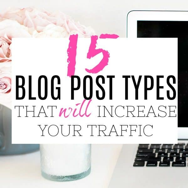 THE 15 BEST BLOG POST TYPES TO INCREASE YOUR BLOG TRAFFIC