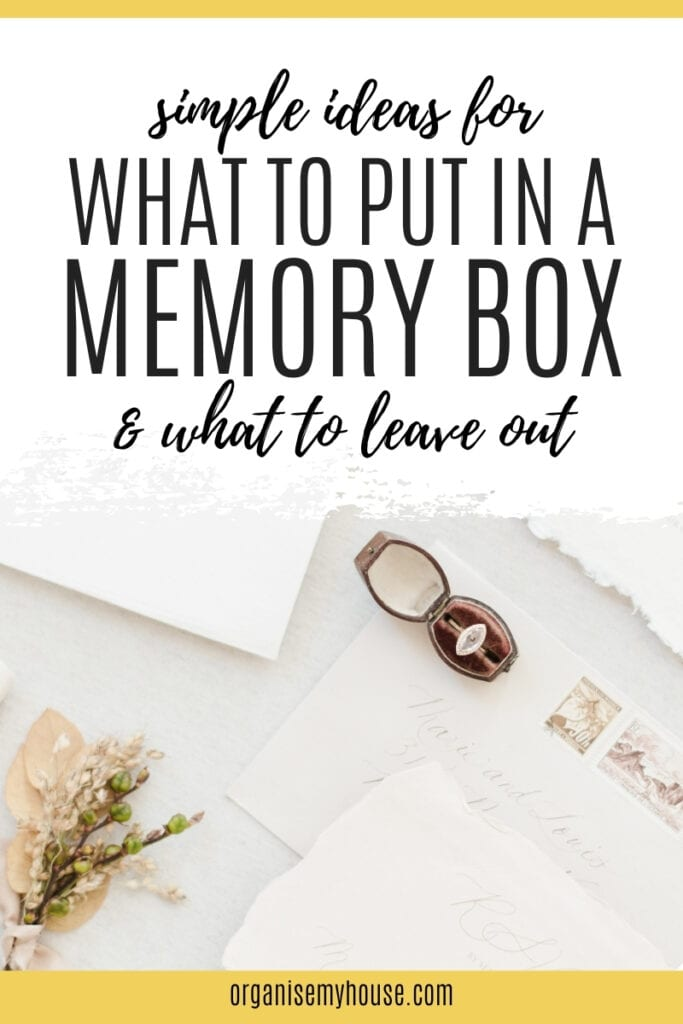 Simple Ideas For What To Put In A Memory Box (& What To Leave Out!)
