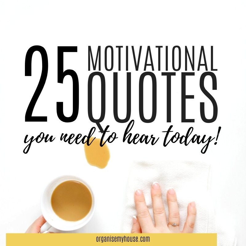 25 Motivational quotes you need to hear today!