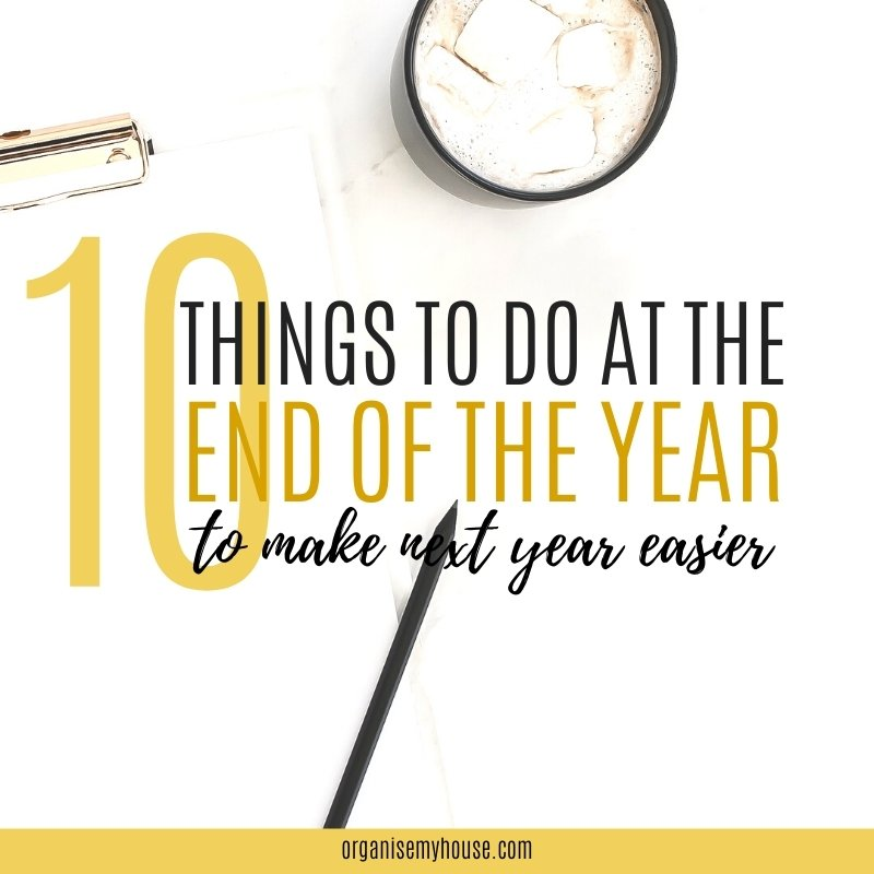 10 things to do at the end of the year to make next year easier