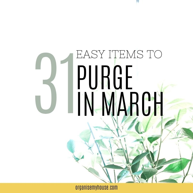 31 Items To Purge From Your Home And Life In March - incl Free Printable