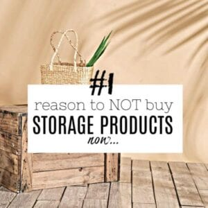 Wooden crate on floor with wicker basket on top and title wording overlaid 'number one reason to not buy storage products now'