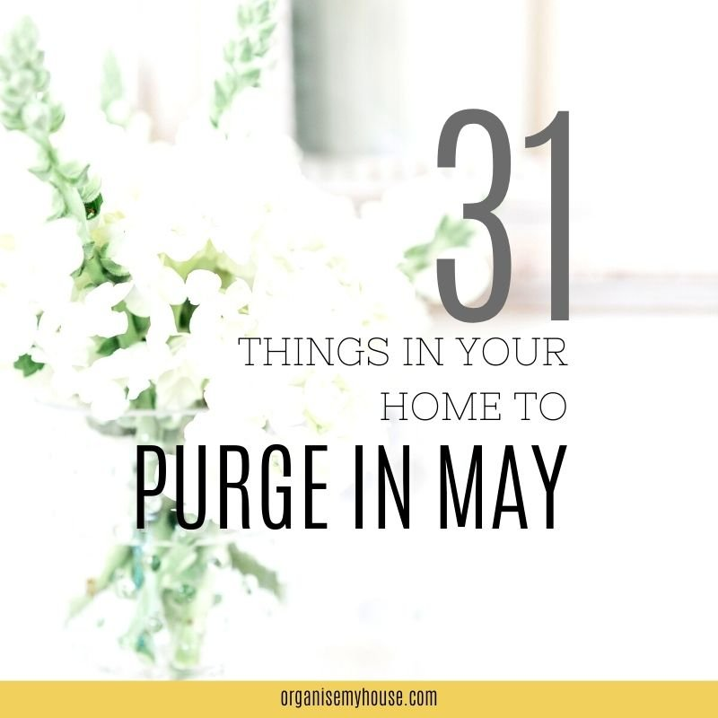 31 Things To Purge From Your Home And Life In May - Free Printable Checklist
