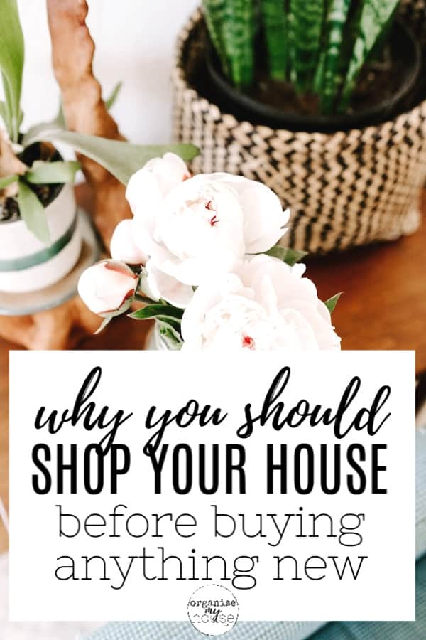 "Plants on sideboard with wording overlaid ""why you should shop your house before buying anything"""