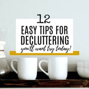 12 Easy Decluttering Tips You'll Want to Try Today