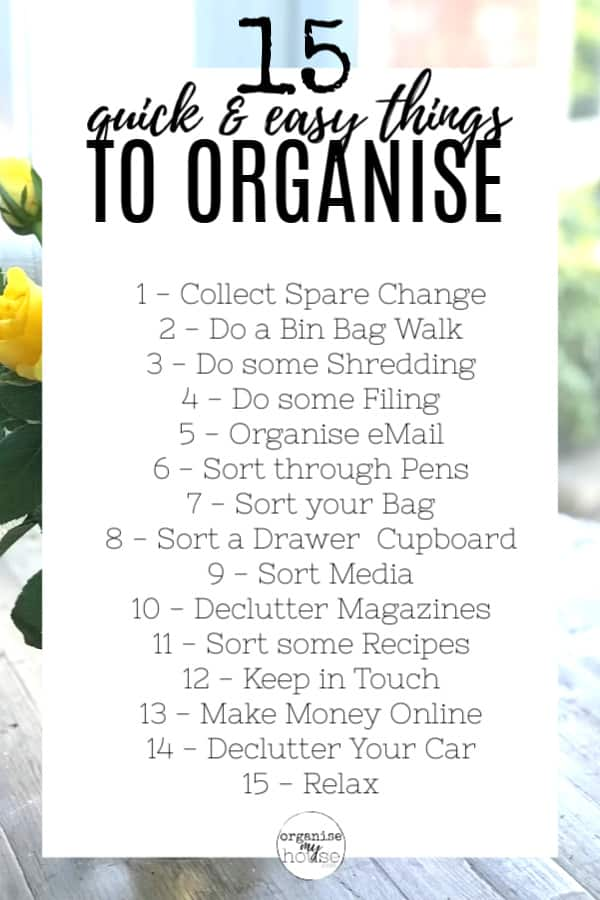 List of 15 Quick and Easy Things To Organise
