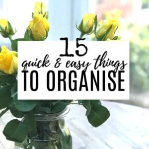 15 Quick and Easy Things to Organise