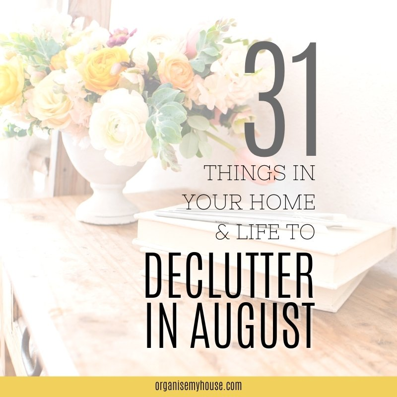 What To Declutter In August - Free Checklist of 31 Easy Things