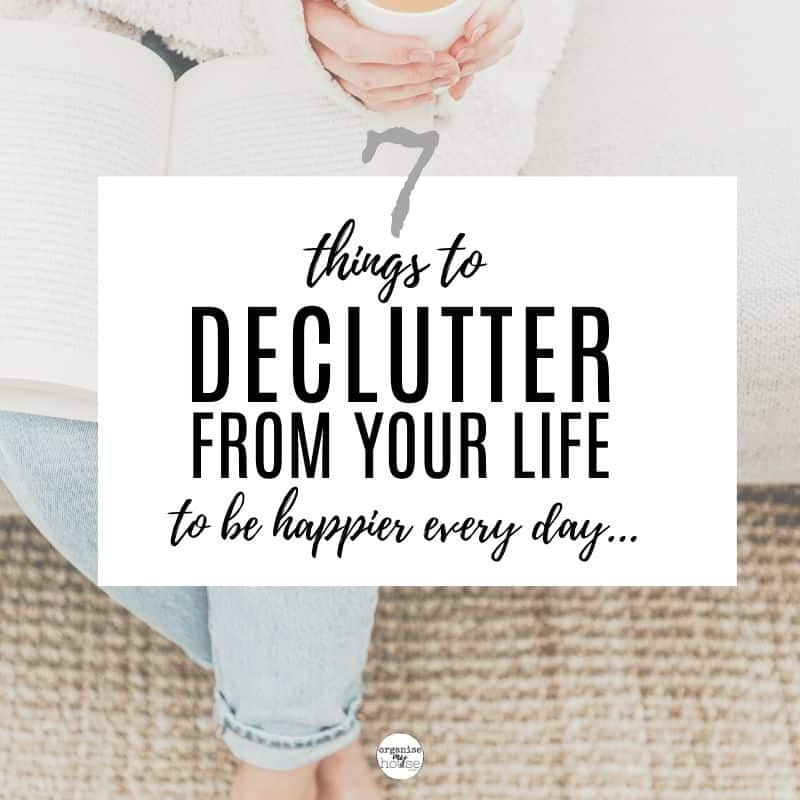 7 things to declutter from your life to be happier