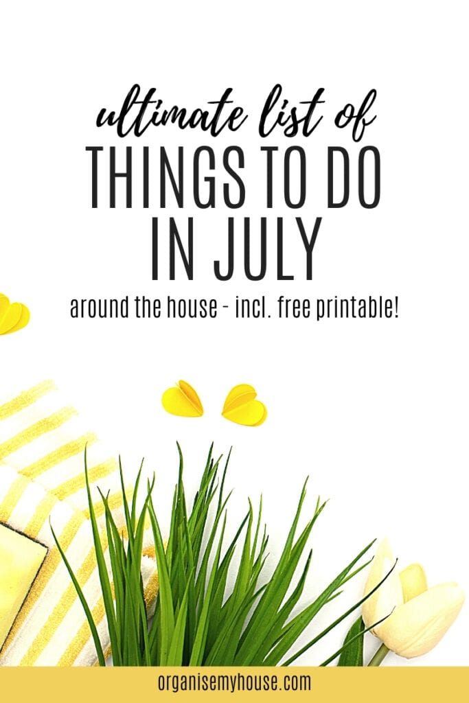 The Ultimate List Of Things To Do In July For Your Home & Life