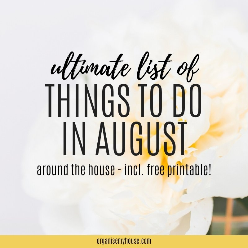 The Ultimate List Of Things To Do In August For Your Home & Life