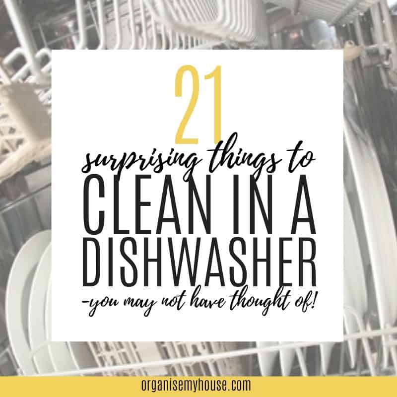 Dishwasher with wording overlaid '21 things you can clean in a dishwasher'
