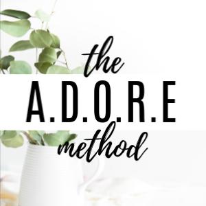 The A.D.O.R.E Method