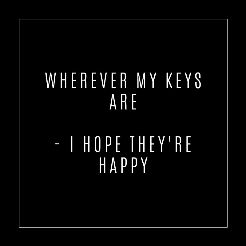 WHerever my keys are - I hope they're happy