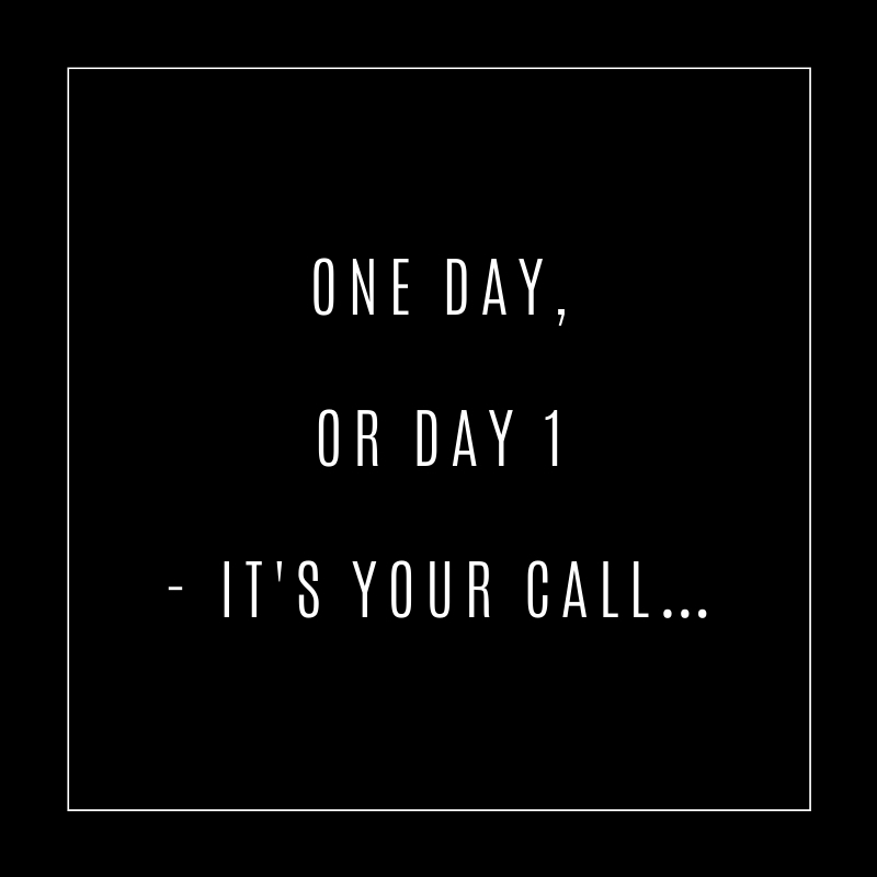 One day or day one - it's your call