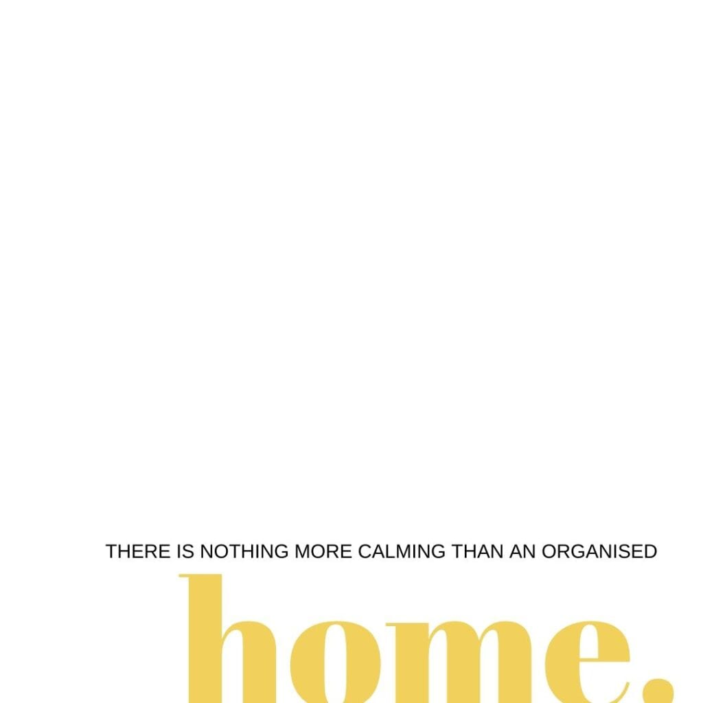 ORGANISING QUOTE - There's nothing more calm than an organised home