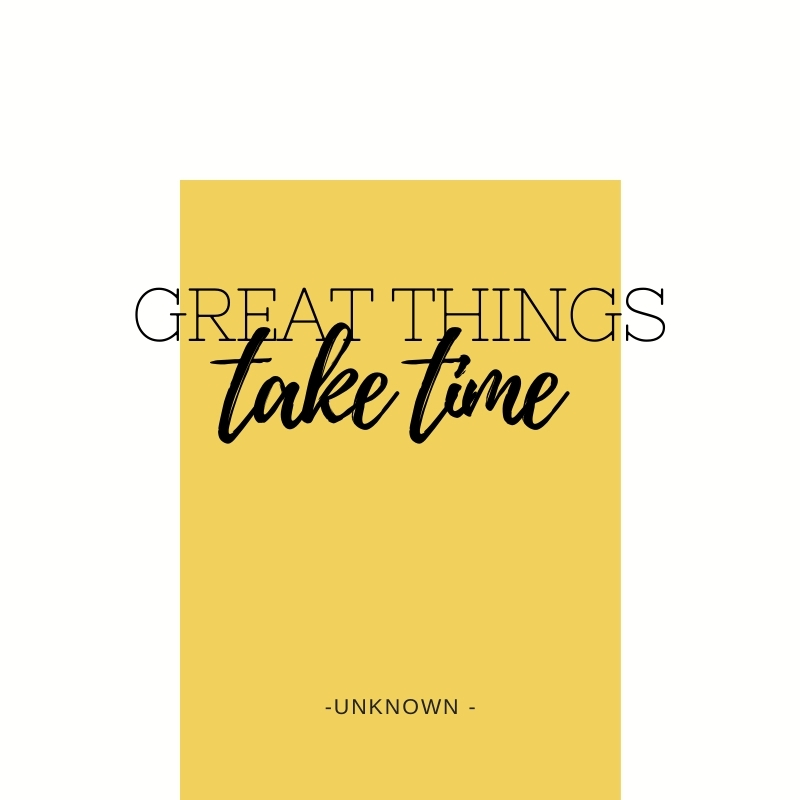 Quote - Great things take time