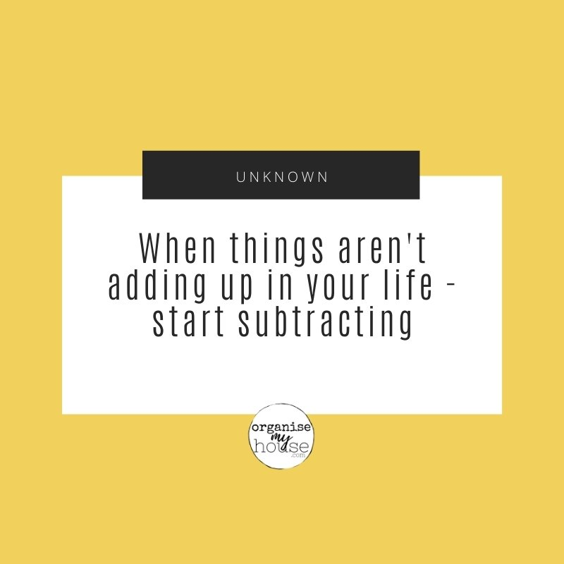 When things aren't adding up in your life - start subtracting