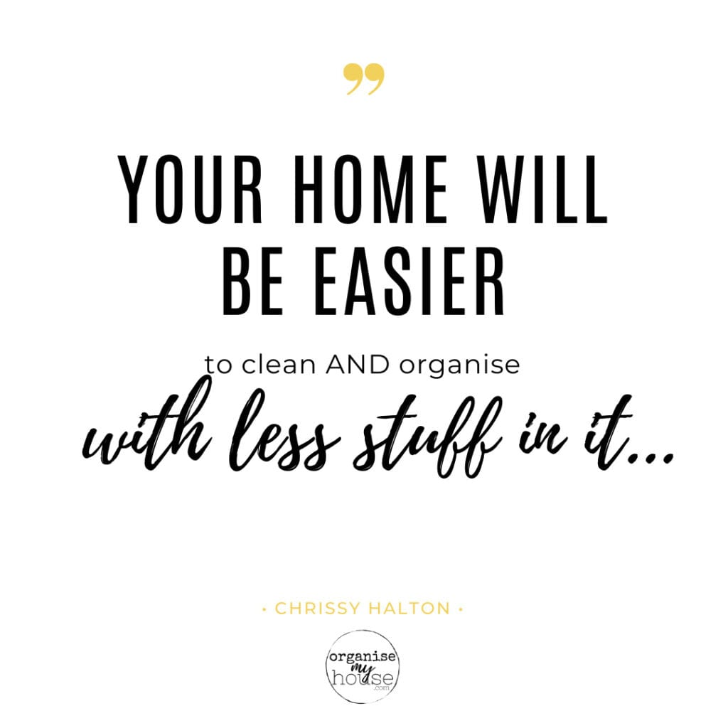 Your Home Will Be Easier to Clean with less in it - CLUTTER QUOTE