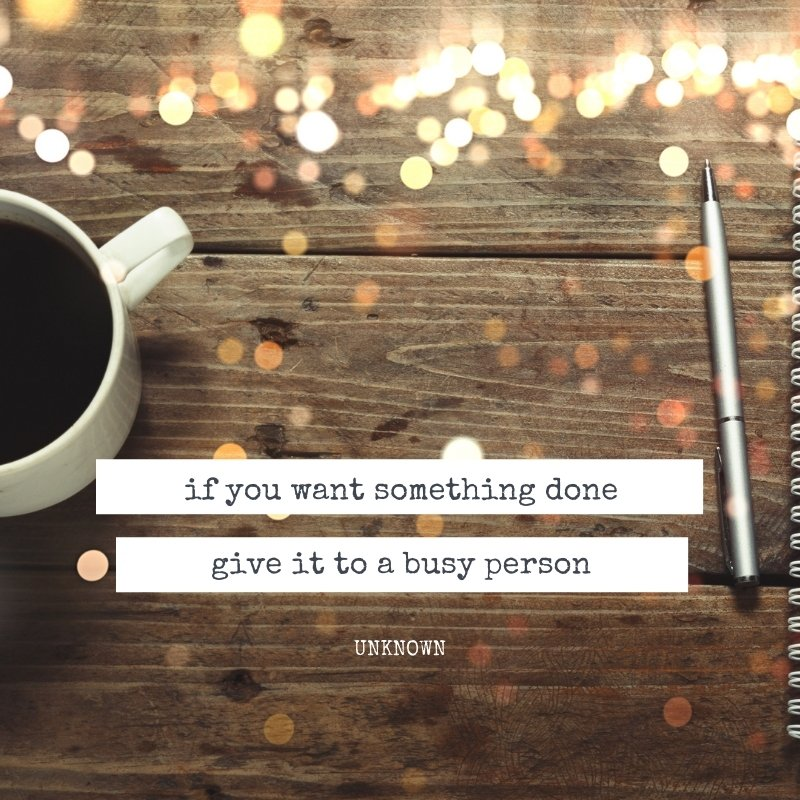 Quote - If you want something done, give it to a busy person