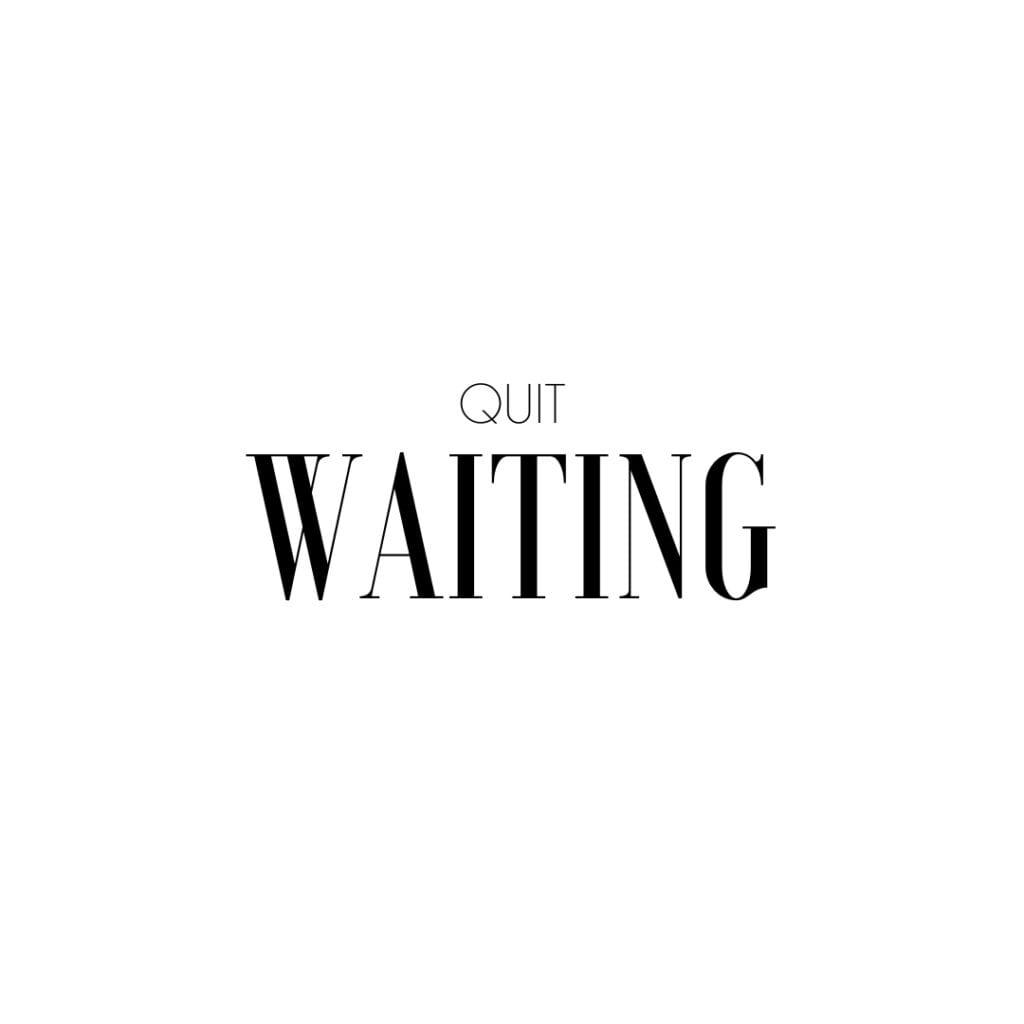Quote - Quit Waiting