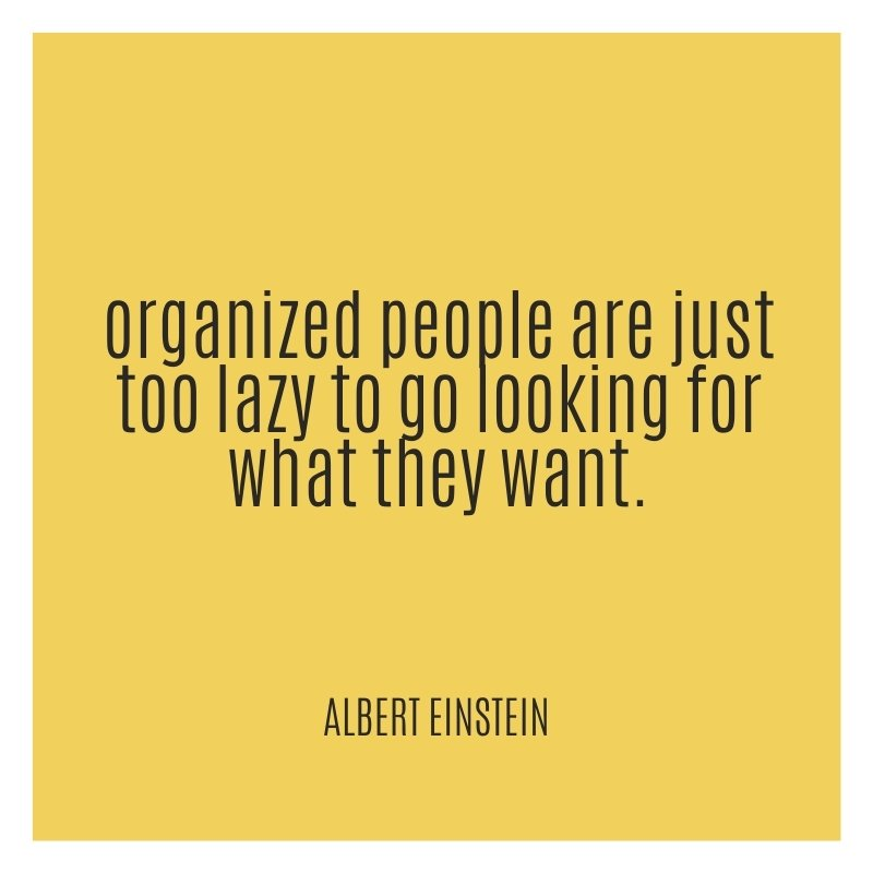 Quote - organised people are lazy