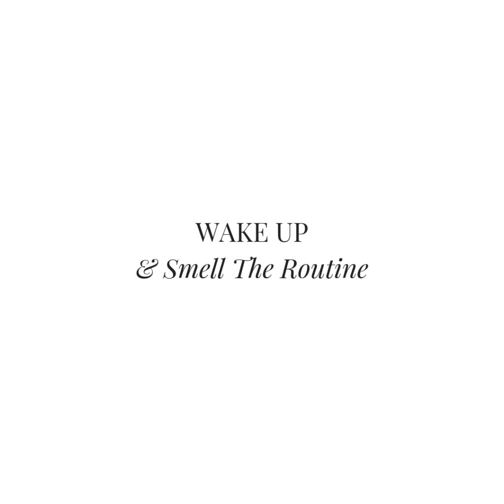 Quote - Wake up and smell the routine