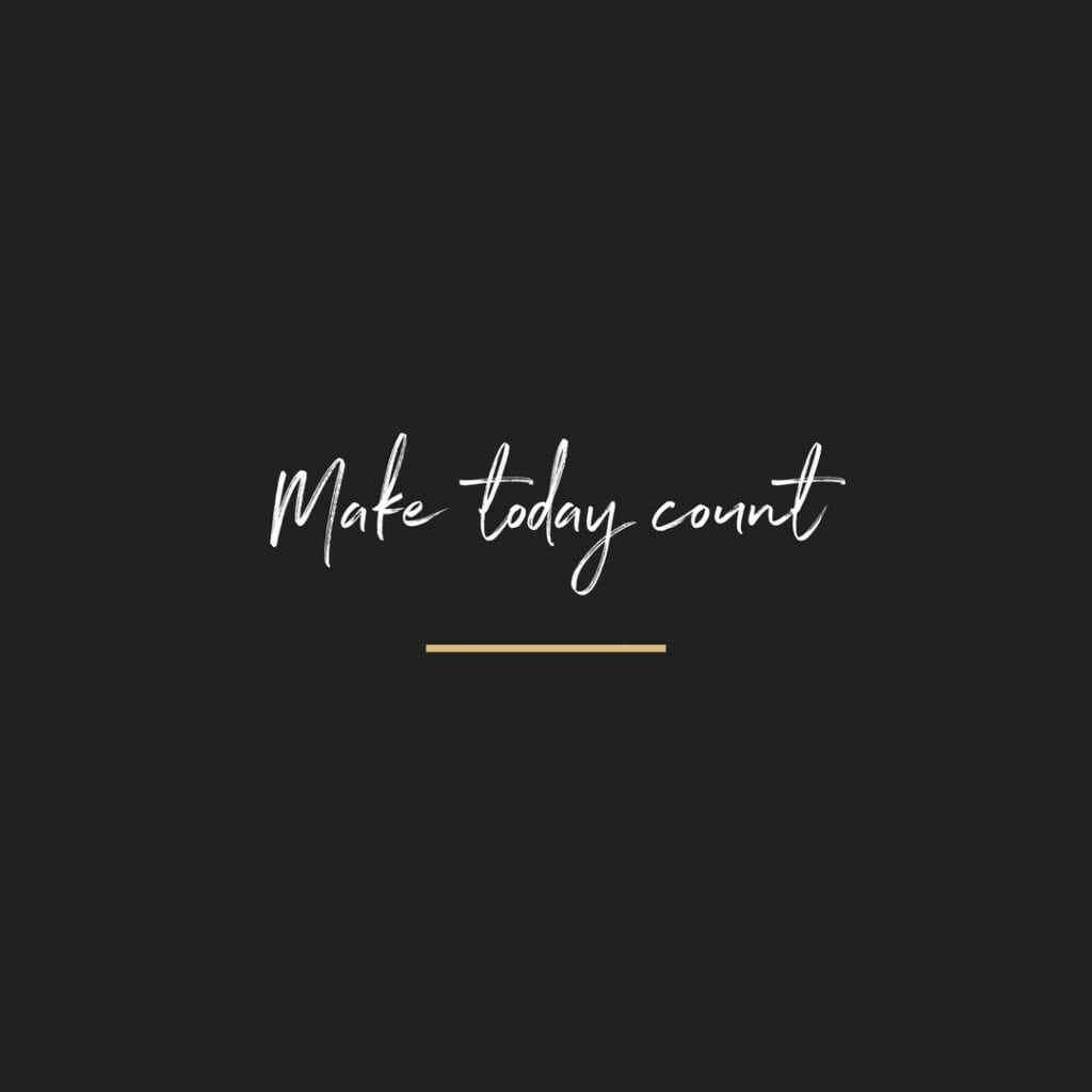 Quote - make today count