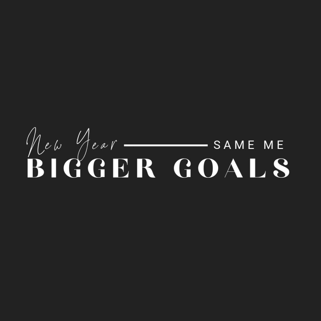 Quote - New year, same me - bigger goals