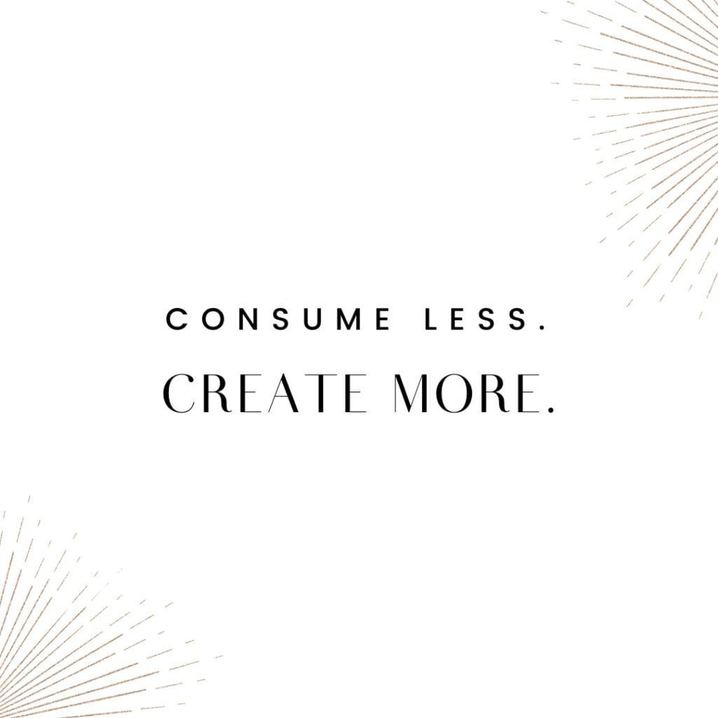Consume less, create more - QUOTE