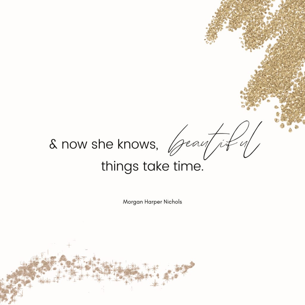 Quote - and now she knows. Beautiful things take time