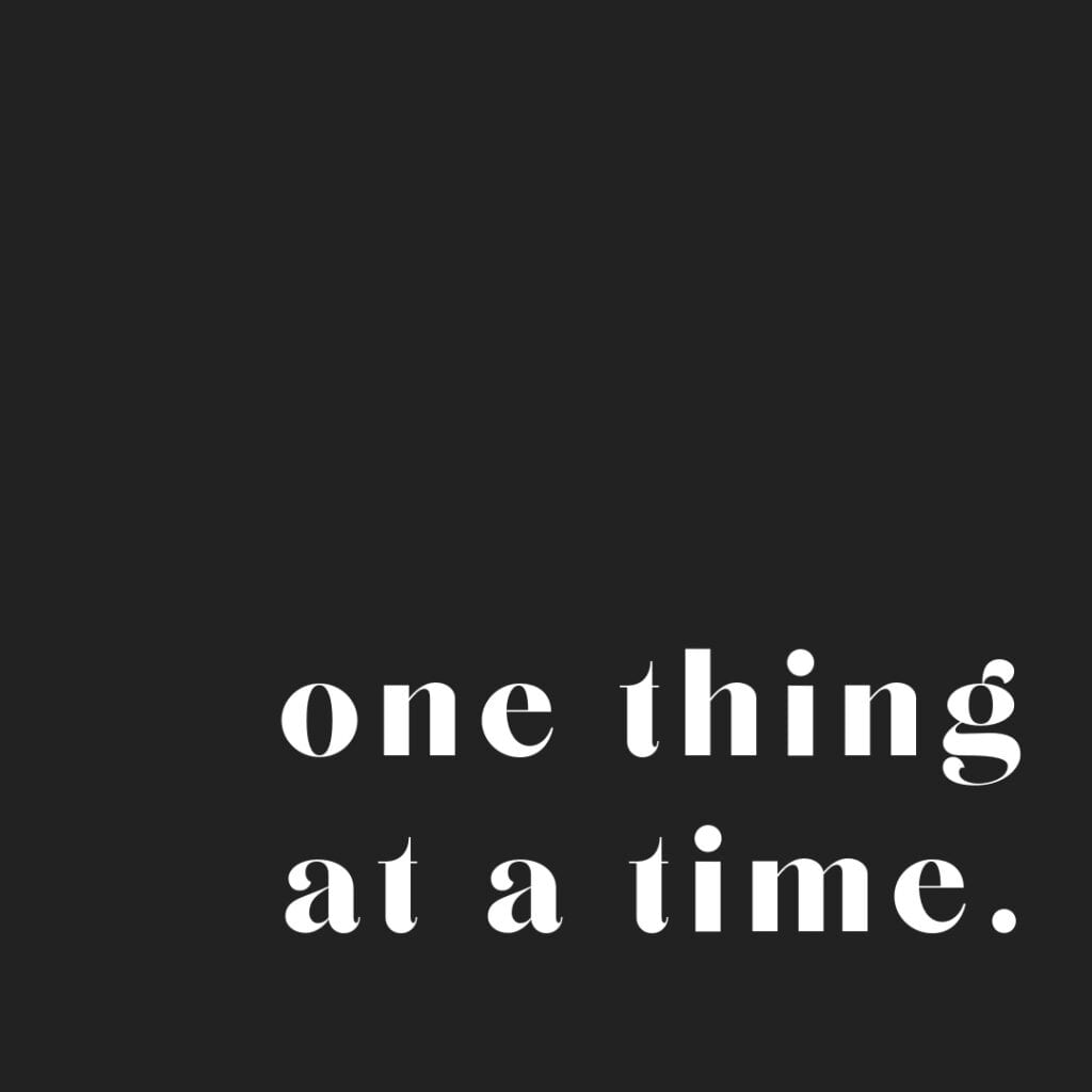 Quote - one thing at a time
