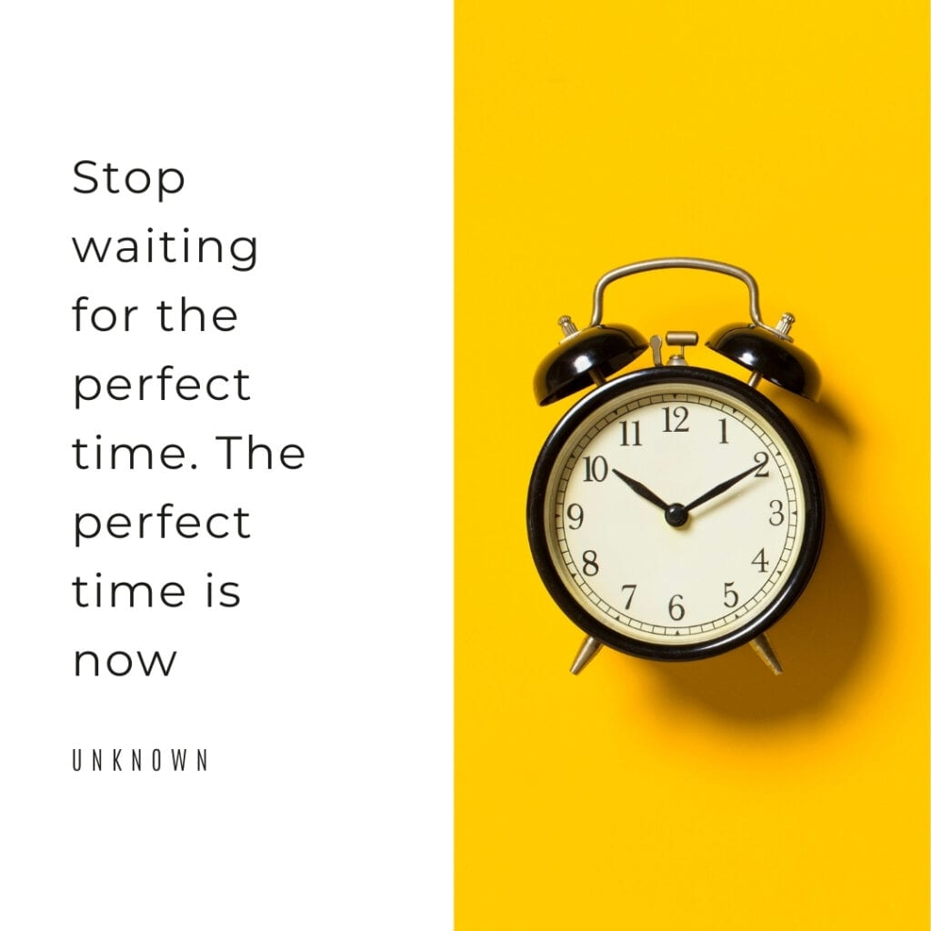Time Quote - Stop waiting for the perfect time...